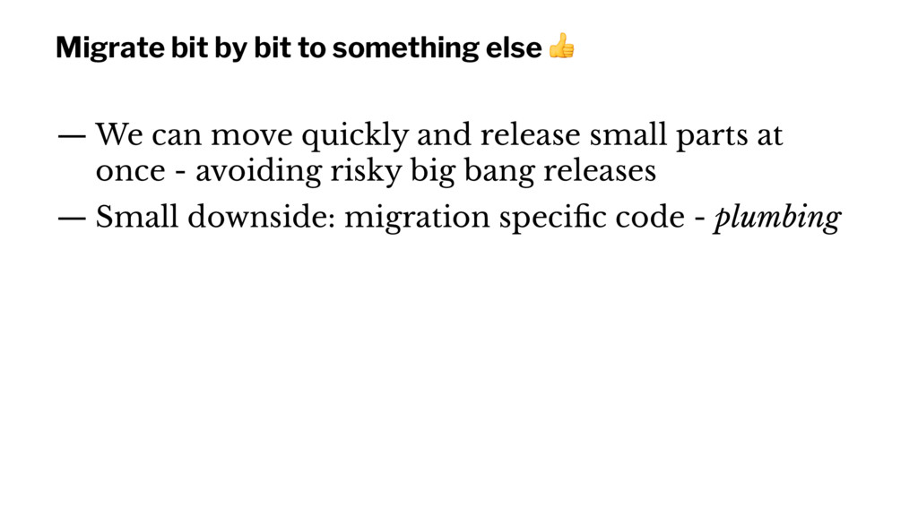 Migrate bit by bit to something else ! — We can...