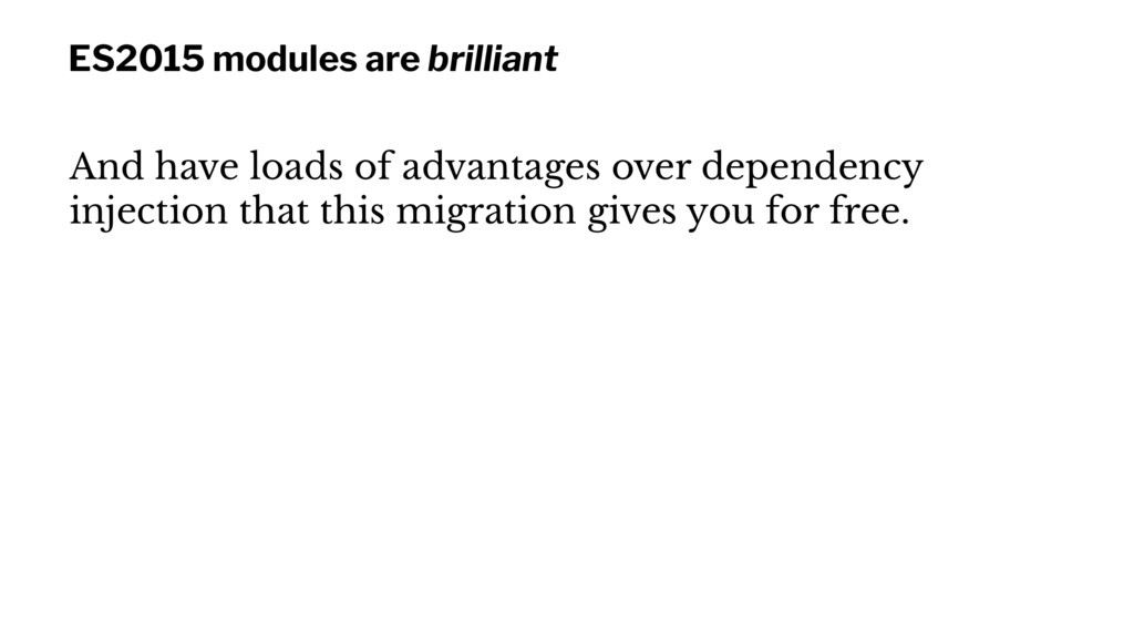 ES2015 modules are brilliant And have loads of ...