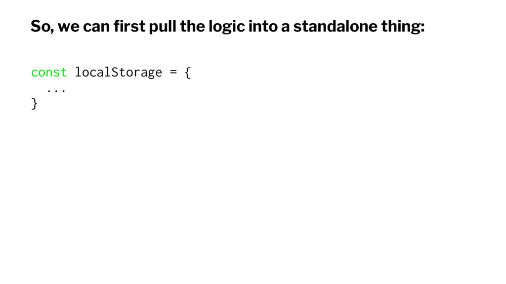 So, we can first pull the logic into a standalon...