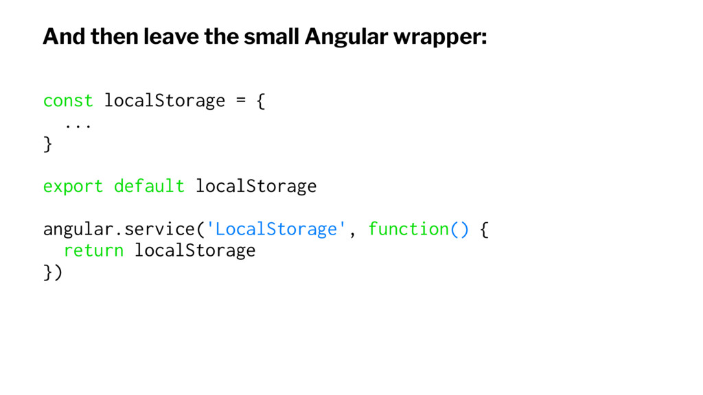 And then leave the small Angular wrapper: const...