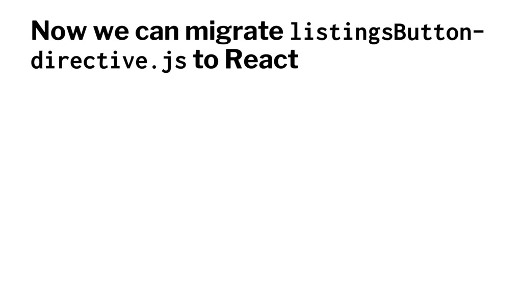 Now we can migrate listingsButton- directive.js...