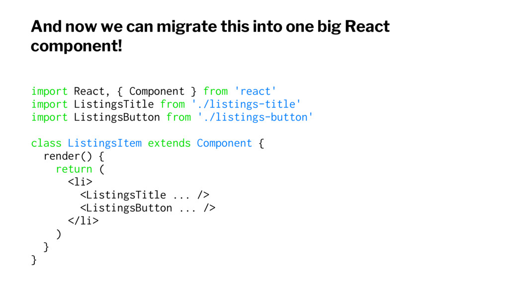 And now we can migrate this into one big React ...