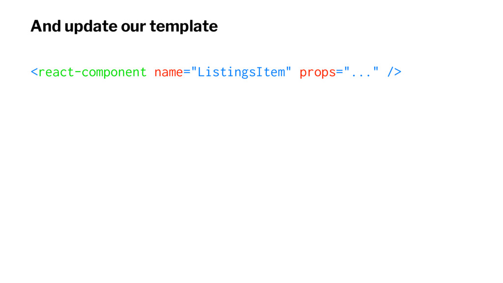 """And update our template <react-component name=""""..."""
