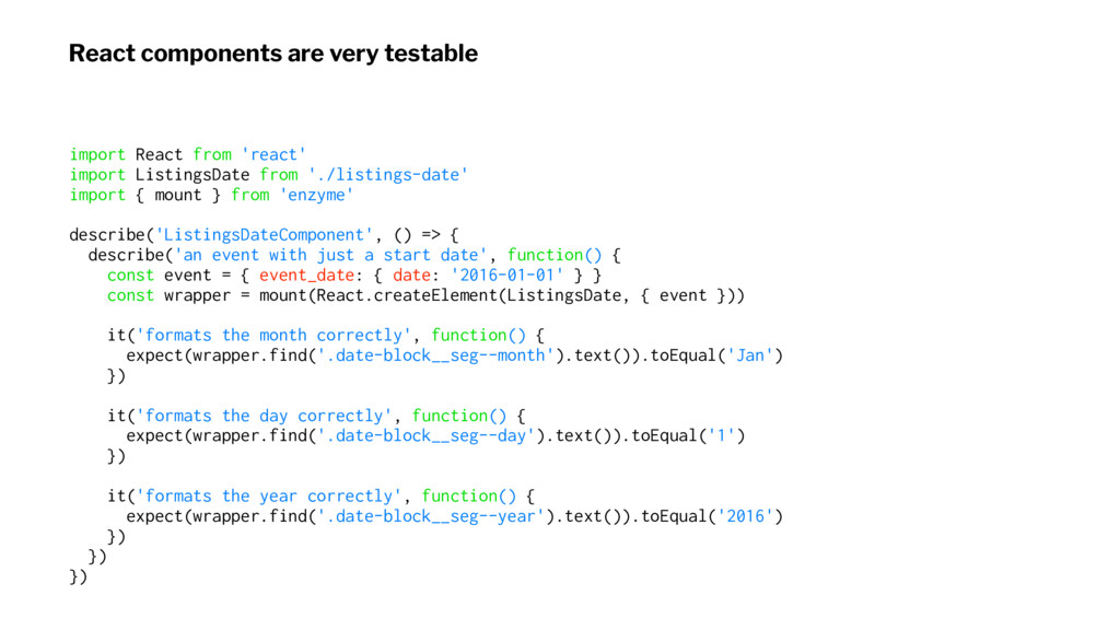 React components are very testable import React...