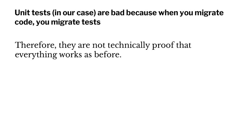 Unit tests (in our case) are bad because when y...