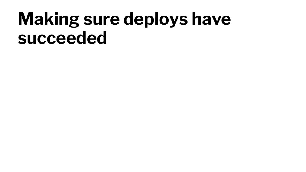 Making sure deploys have succeeded