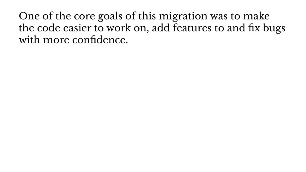One of the core goals of this migration was to ...