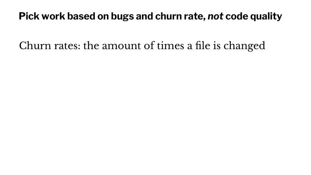 Pick work based on bugs and churn rate, not cod...