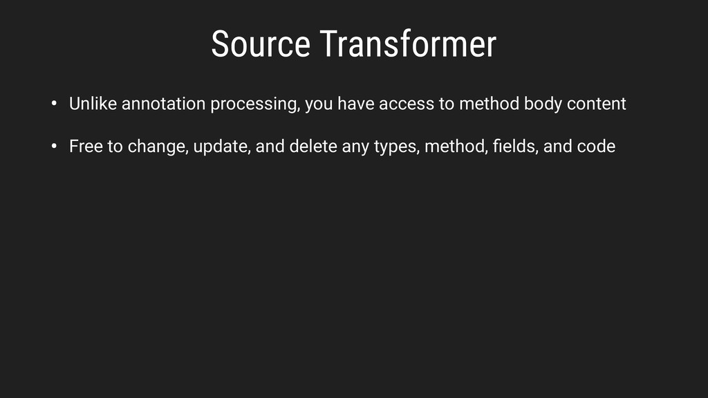 Source Transformer • Unlike annotation processi...