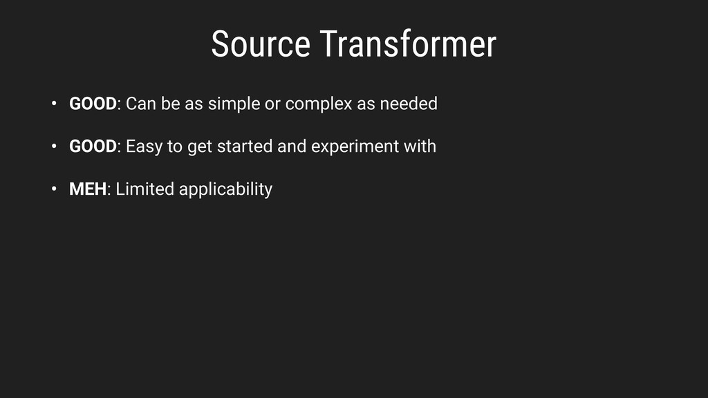 Source Transformer • GOOD: Can be as simple or ...