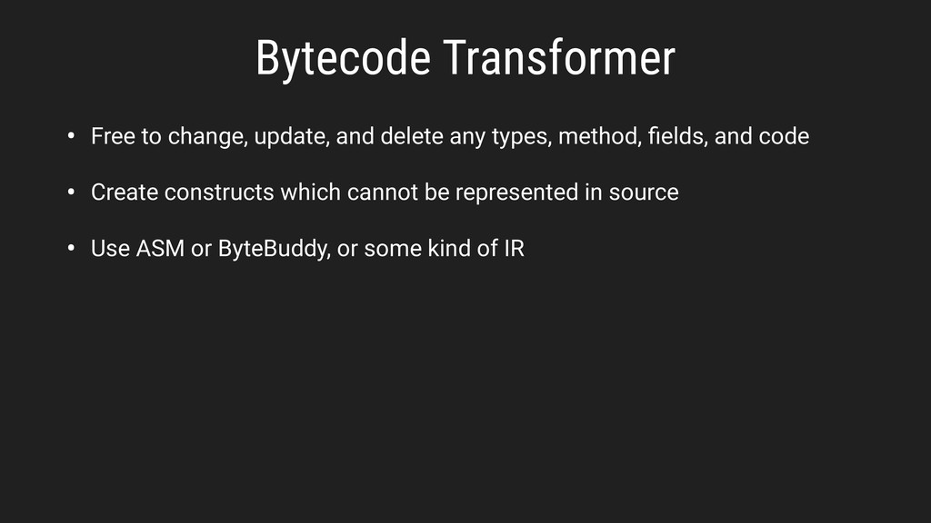 Bytecode Transformer • Free to change, update, ...