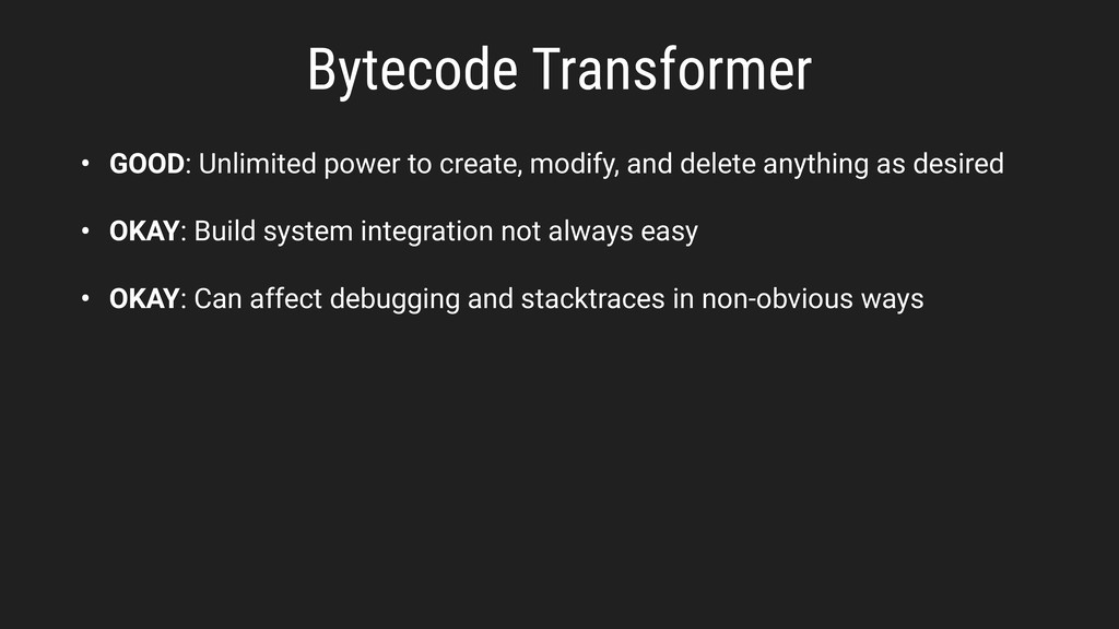 Bytecode Transformer • GOOD: Unlimited power to...