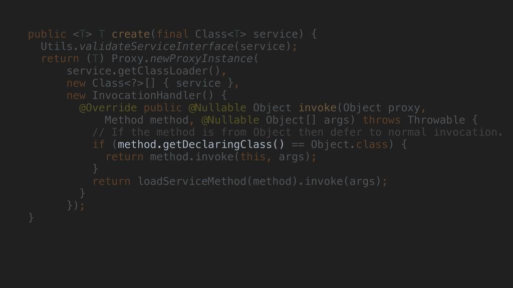 public <T> T create(final Class<T> service) { U...