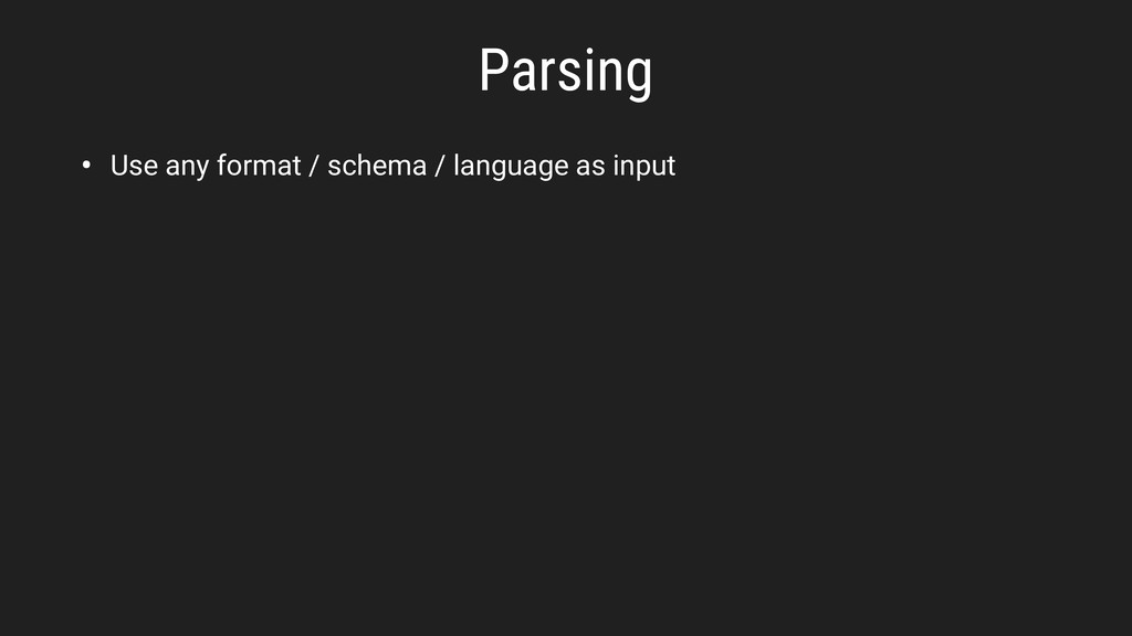 • Use any format / schema / language as input P...