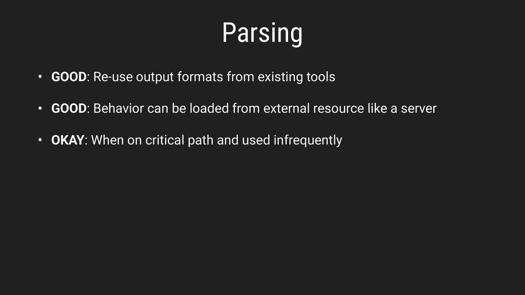 Parsing • GOOD: Re-use output formats from exis...