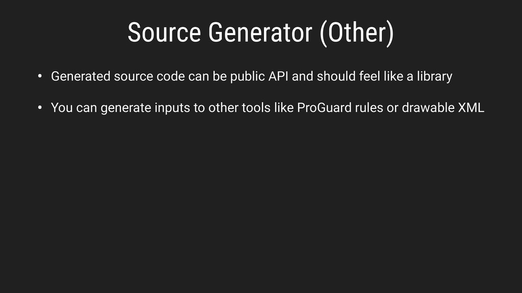 • Generated source code can be public API and s...