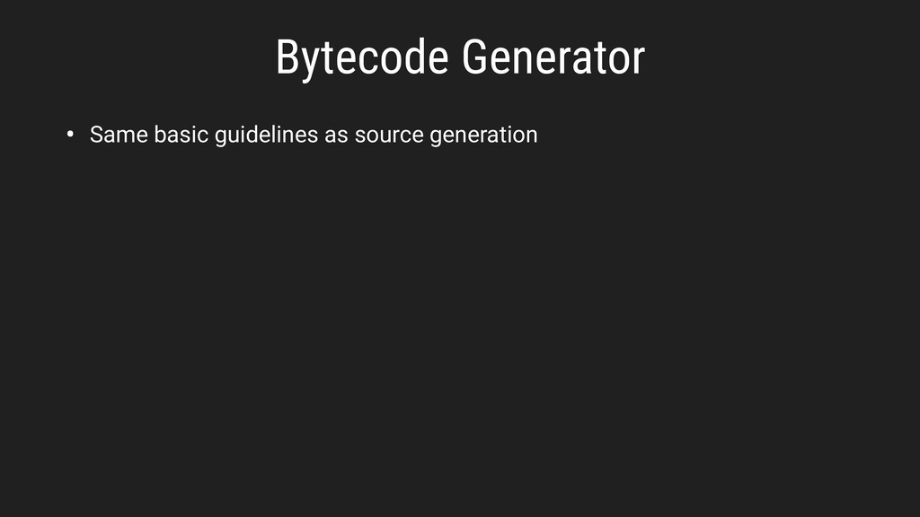 Bytecode Generator • Same basic guidelines as s...
