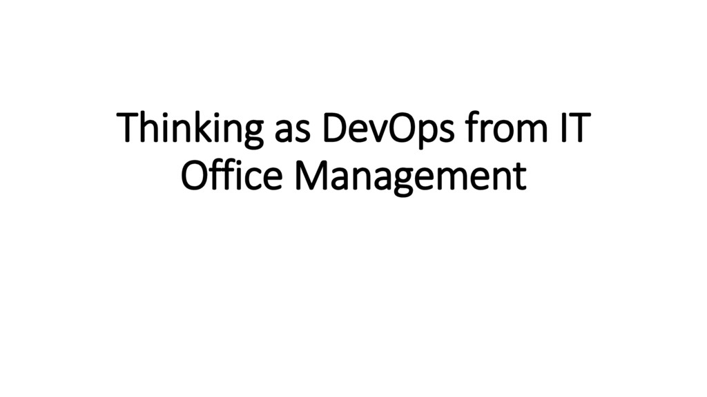 Thinking as DevOps from IT Office Management