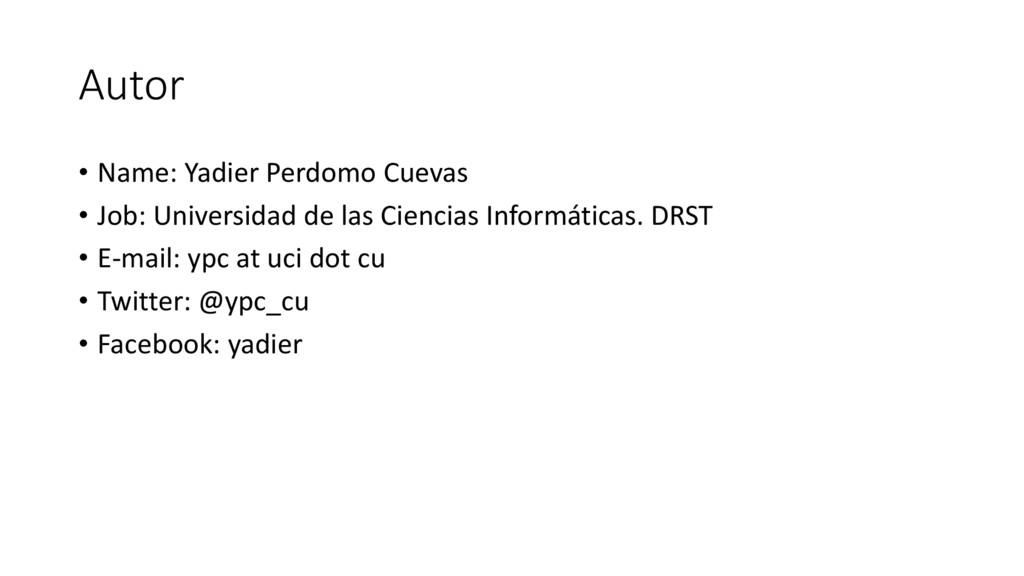 Autor • Name: Yadier Perdomo Cuevas • Job: Univ...