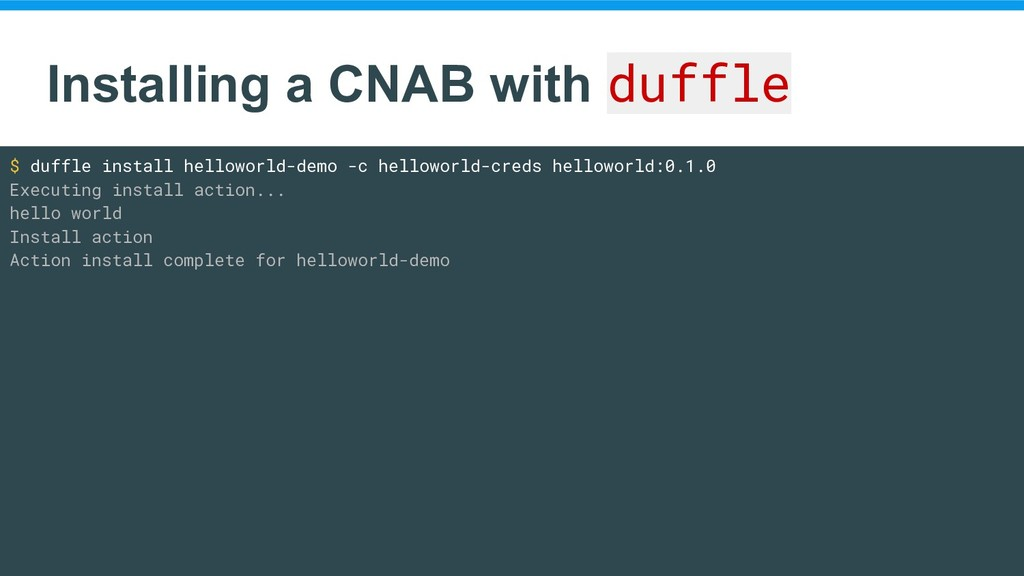 Installing a CNAB with duffle $ duffle install ...
