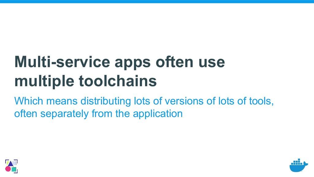 Multi-service apps often use multiple toolchain...
