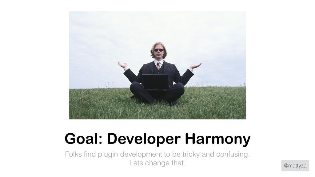@mattyza Goal: Developer Harmony Folks find plug...