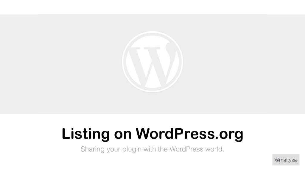 @mattyza Listing on WordPress.org Sharing your ...