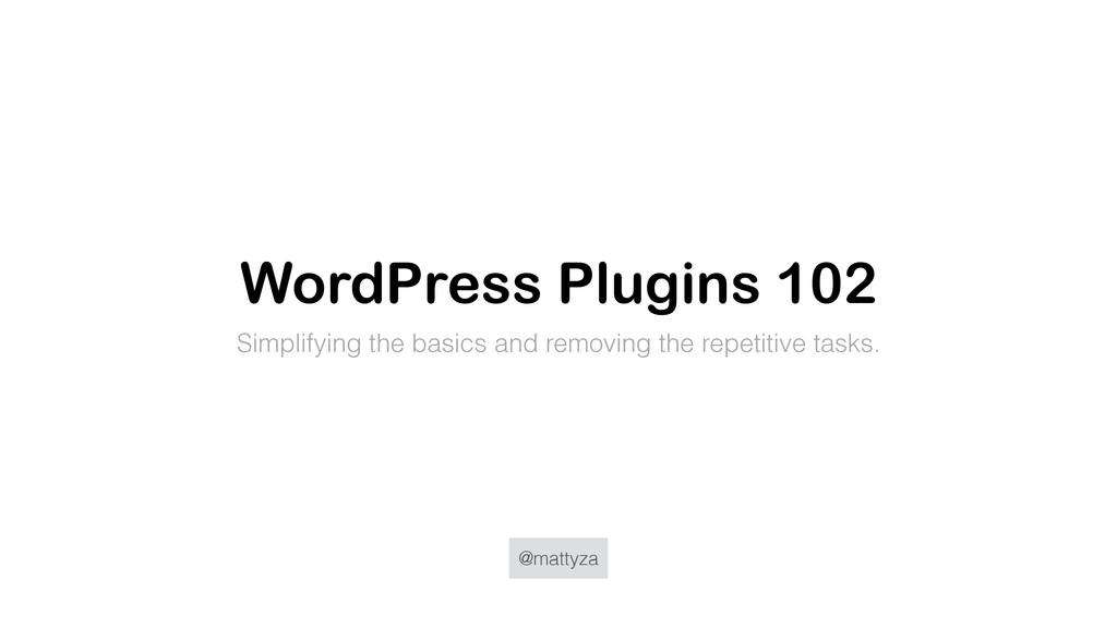 @mattyza WordPress Plugins 102 Simplifying the ...