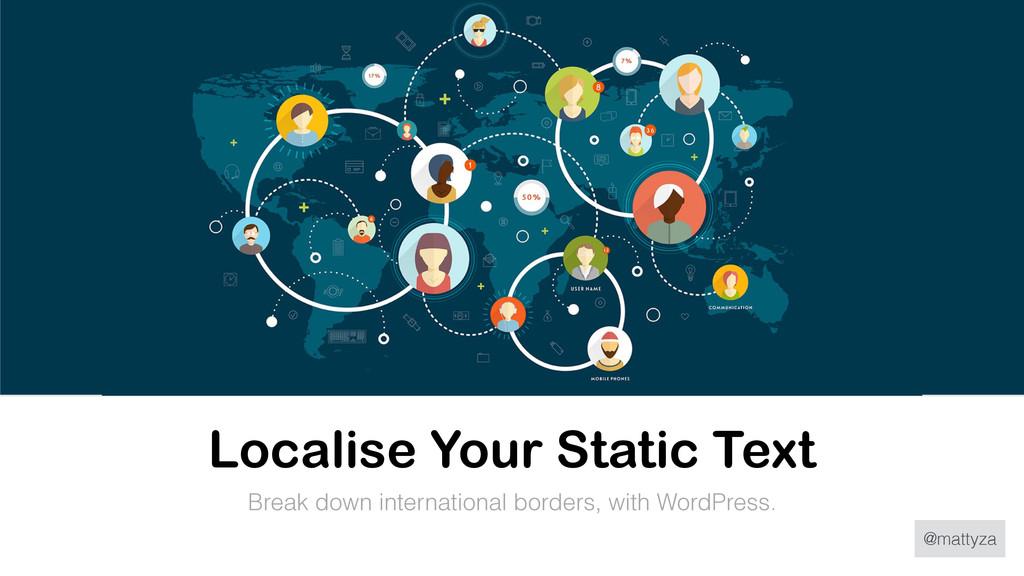@mattyza Localise Your Static Text Break down i...