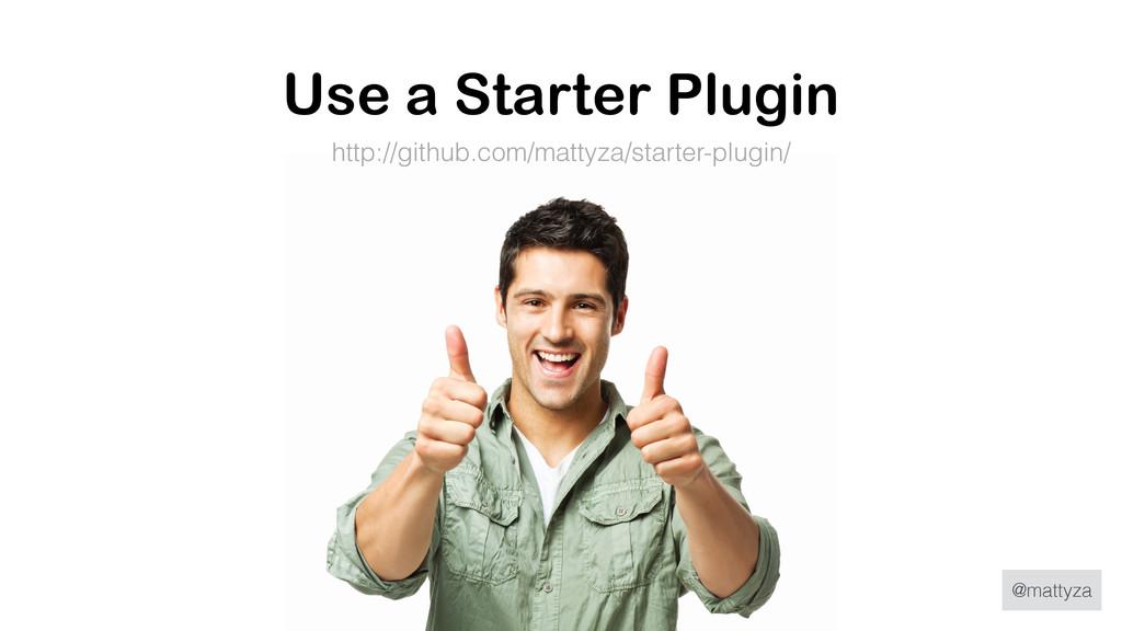 @mattyza Use a Starter Plugin http://github.com...