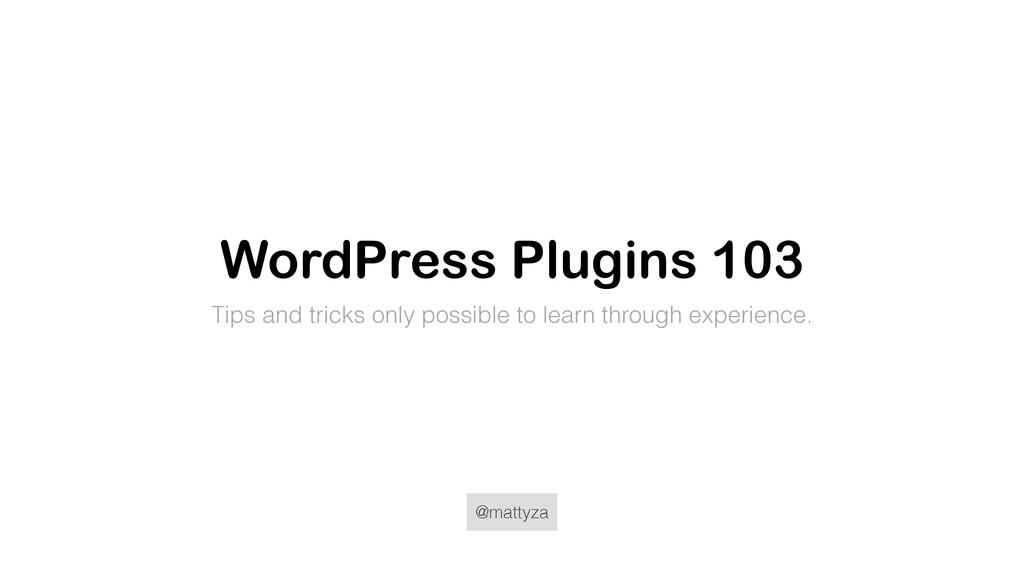 @mattyza WordPress Plugins 103 Tips and tricks ...