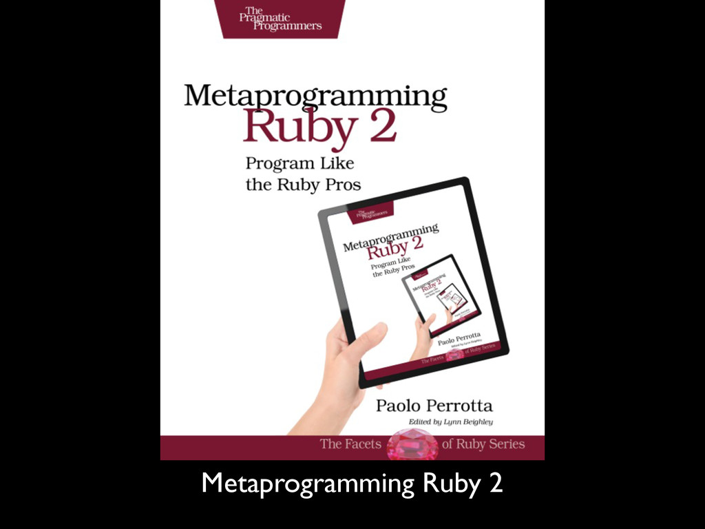 Metaprogramming Ruby 2