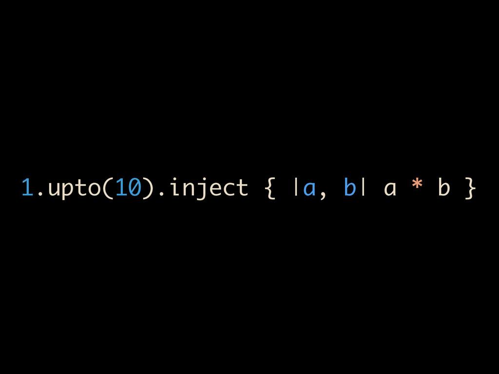 1.upto(10).inject { |a, b| a * b }