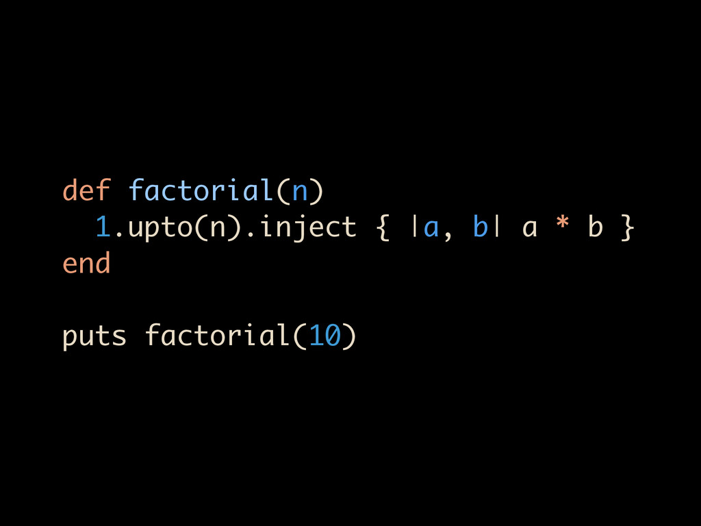 def factorial(n) 1.upto(n).inject { |a, b| a *...