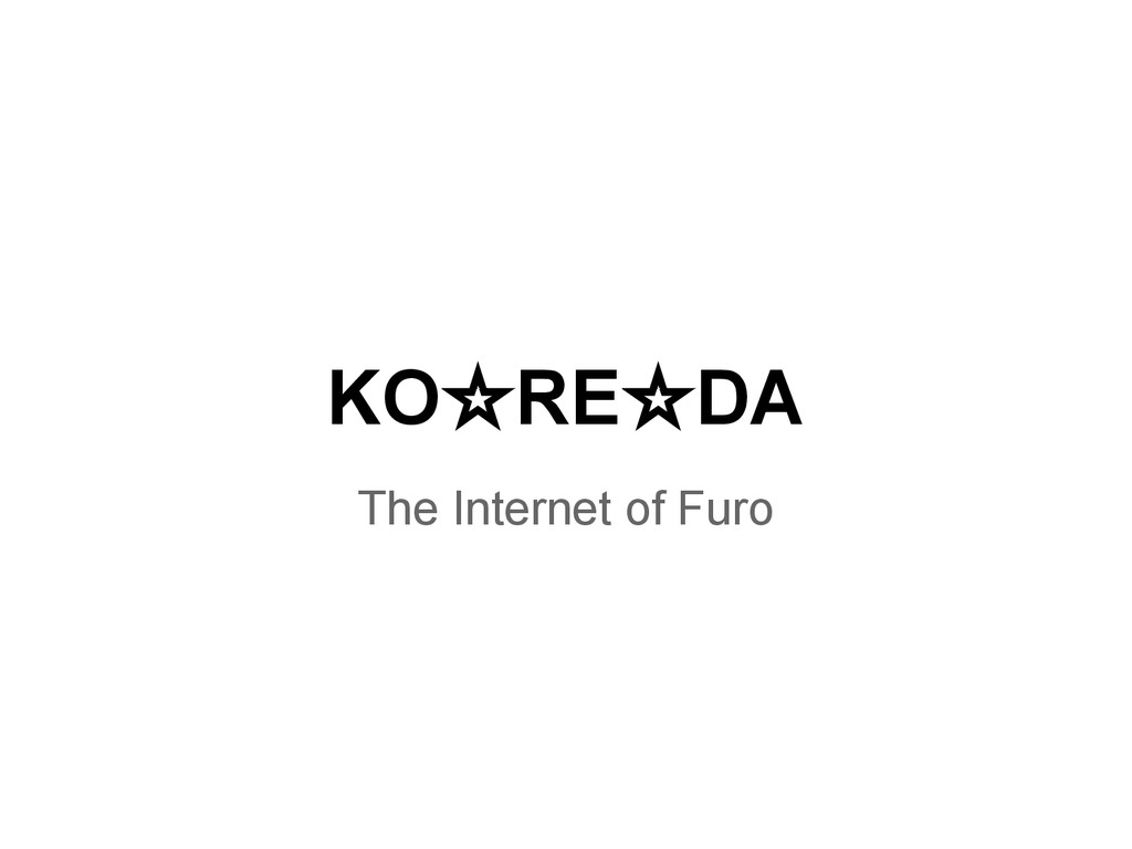 KO☆RE☆DA The Internet of Furo