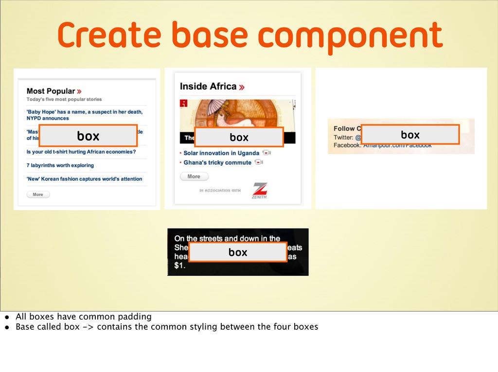 Create base component b b b box box box box • A...