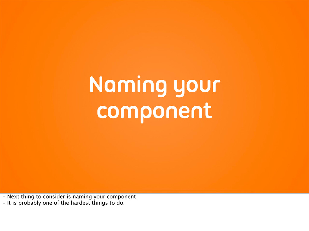 Naming your component - Next thing to consider ...