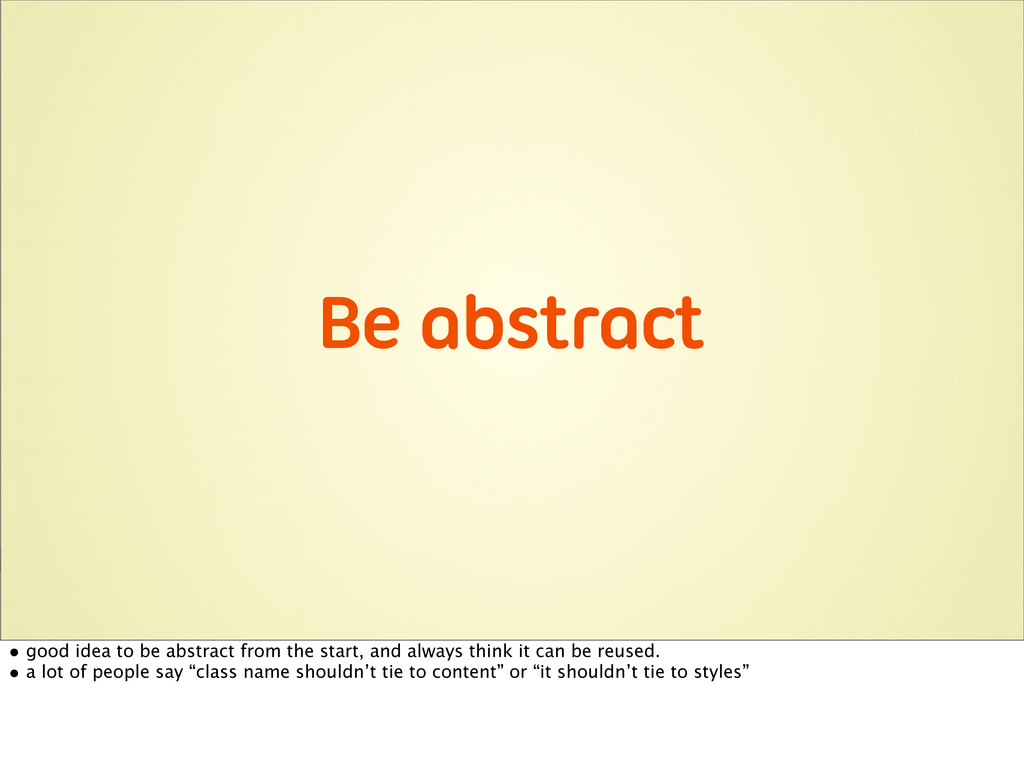 Be abstract • good idea to be abstract from the...