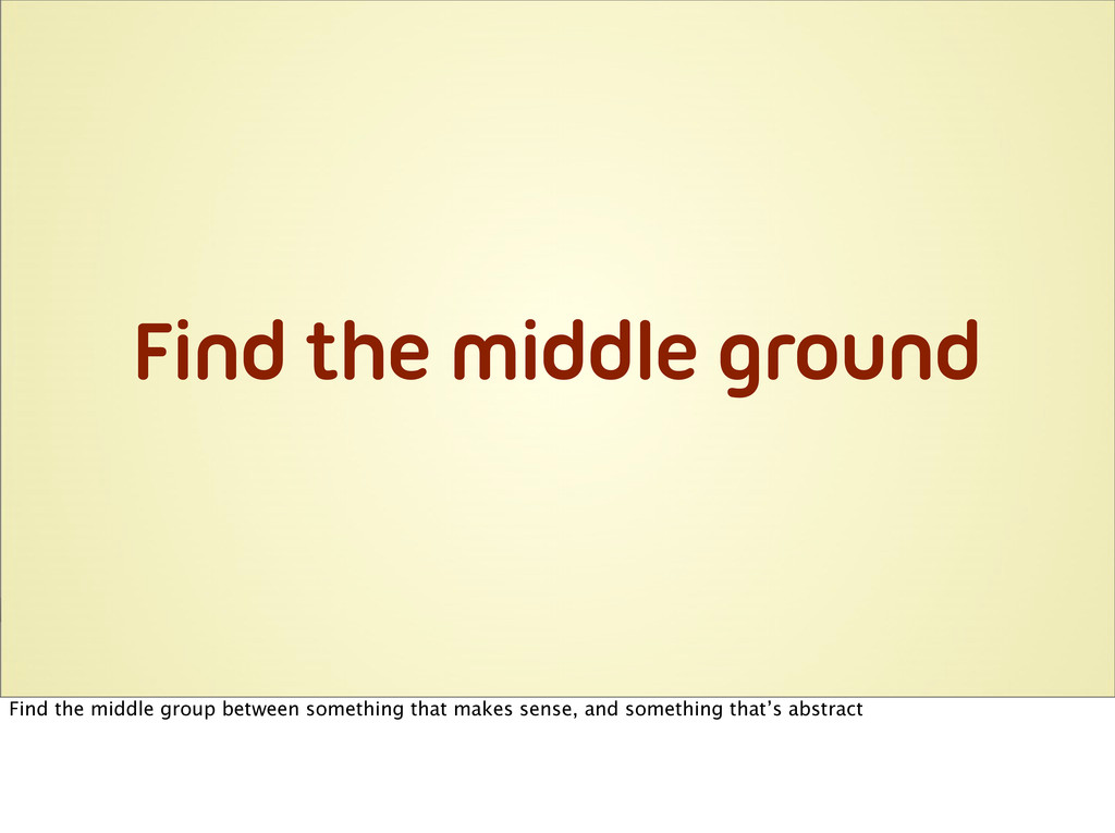 Find the middle ground Find the middle group be...