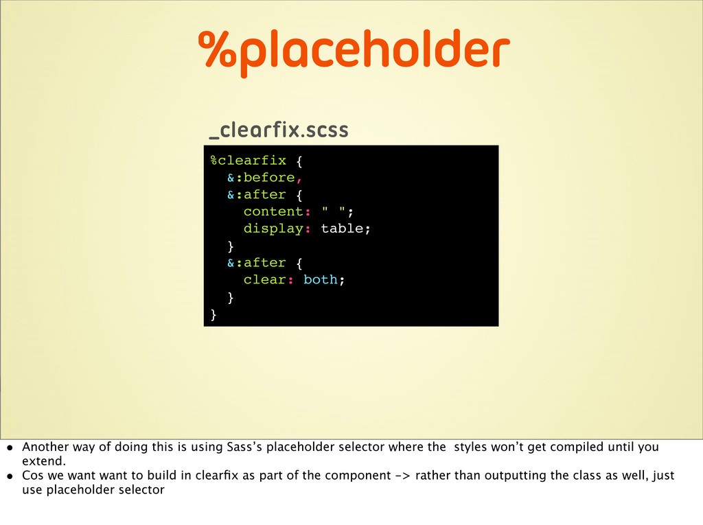 %placeholder %clearfix { &:before, &:after { co...
