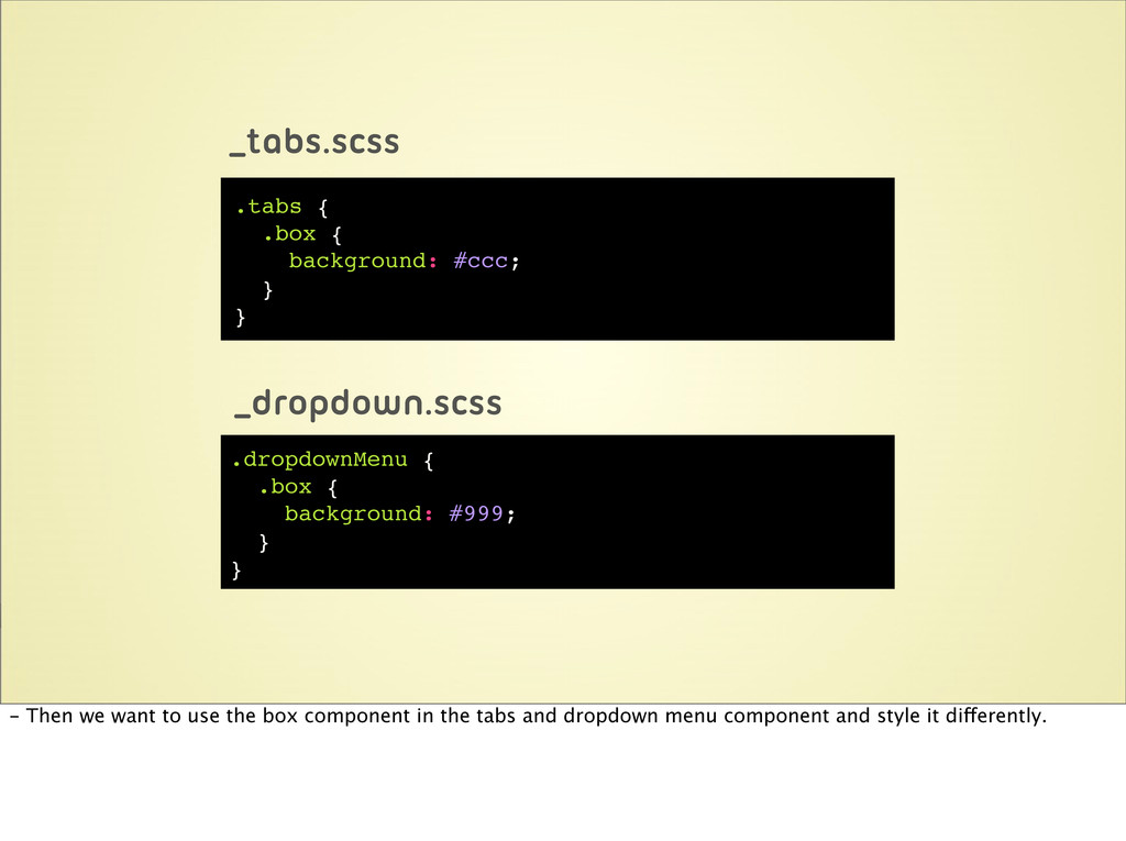 .tabs { .box { background: #ccc; } } .dropdownM...