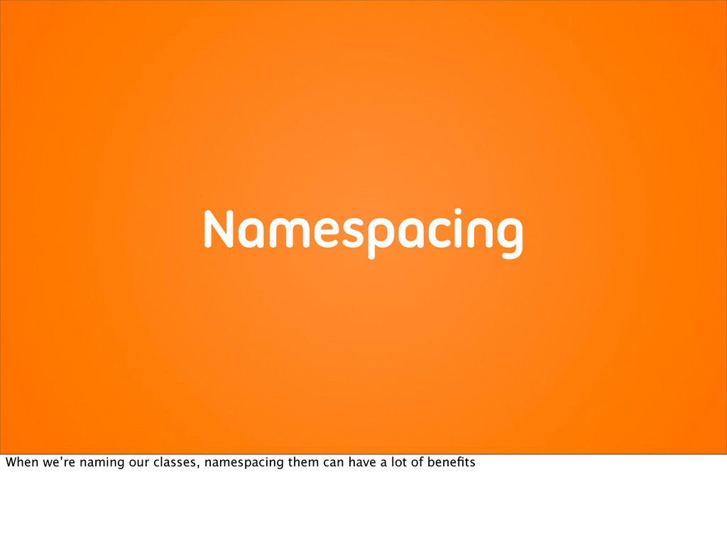 Namespacing When we're naming our classes, name...