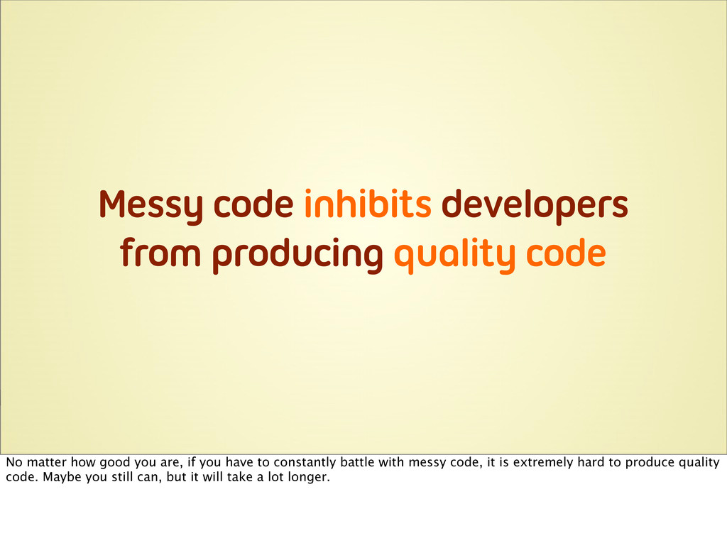 Messy code inhibits developers from producing q...