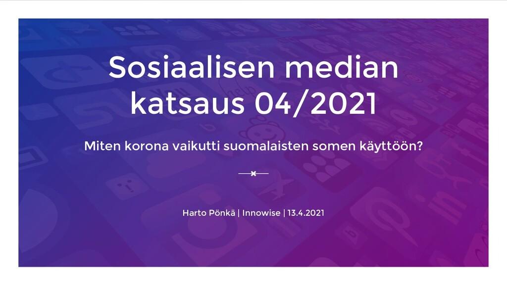 Sosiaalisen median katsaus 04/2021 Miten korona...