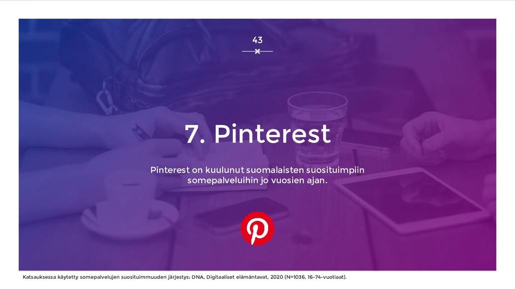 7. Pinterest Pinterest on kuulunut suomalaisten...