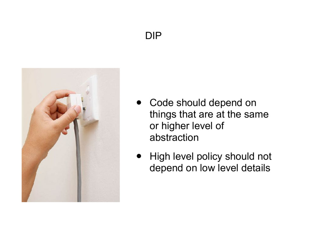 DIP • Code should depend on things that are at ...