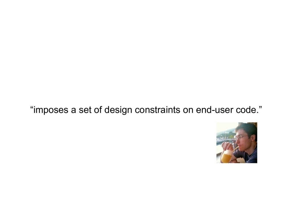 """""""imposes a set of design constraints on end-use..."""