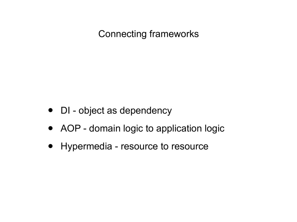 Connecting frameworks • DI - object as dependen...