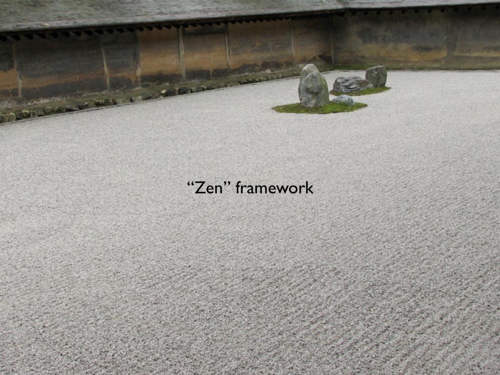 """""""Zen"""" framework"""