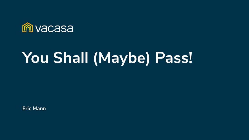 You Shall (Maybe) Pass! Eric Mann